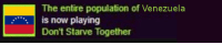 """<p>meanwhile on steam (by sr_michifus ) via /r/dank_meme <a href=""""http://ift.tt/2sp54kt"""">http://ift.tt/2sp54kt</a></p>: The entire population of Venezuela  is now playing  Don't Starve Together <p>meanwhile on steam (by sr_michifus ) via /r/dank_meme <a href=""""http://ift.tt/2sp54kt"""">http://ift.tt/2sp54kt</a></p>"""