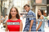 Mlb, Packers, and Wisconsin: THE ENTIRE  STATE OF WISCONSIN  PACKERS  BREWERS The Packers are playing but...