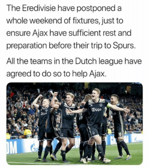 Wow.. 👏: The Eredivisie have postponed a  whole weekend of fixtures, just to  ensure Ajax have sufficient rest and  preparation before their trip to Spurs.  All the teams in the Dutch league have  agreed to do so to help Ajax. Wow.. 👏