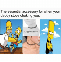 Memes, Weird, and Bart: The essential accessory for when your  daddy stops choking you  IG: @strait2school If Bart ever grows up he's going to be really weird. Follow 🇺🇸(@strait2school)🇺🇸