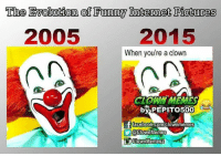 Clown Meme: The Evolution Funny Internet Pictures  2005  2015  When you're a clown  CIOWWMEMES  by PEPITO500  facebook comclownmemes  a Clown Meme  Y OlownMemes2