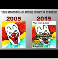 I assume yall want me to credit the rightful owner of this one @pepito500: The Evolution Funny Internet Potures  2015  2005  When you're a clown  by PEPITO500  facebook.com clownmemes  Clown Memes  Clown Memes2 I assume yall want me to credit the rightful owner of this one @pepito500
