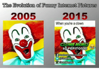 internet meme: The Evolution of Funny Internet Pictures  2005 2015  When you're a clown  by PEPITO500  facebook.com/clownmemes  @Clown Memes  Clown Memes2