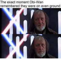 Jedi, Memes, and Star Wars: The exact moment Obi-VVan  remembered they were on even ground His expression speaks for itself 😂  Posted by Kayl Lindsay in Just Jedi Memes