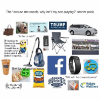 """How accurate is this😭💀! Tag some friends 👇🏻 lmao starterpacks lol haha Photo Cred: @whippedcreamcheese: The """"excuse me coach, why isn't my son playing?"""" starter pack  The most expensive partof having  TRUMP  kids is all the wine you  have to drink,  MAKEAMERICA GREAT AGAIN!  s this on sale?  Stop&Shop  If i manage to  Survive the rest  of the week,  I would like my  straight jacket  in hot pink & my  helmet to sparkle.  DD  ICED  COFFEE  @whippedcreamcheese  ROLD  GOLD  twists  """"Fill it with the cheapest please""""  Weight  Watchers  CAND PROUD OF m How accurate is this😭💀! Tag some friends 👇🏻 lmao starterpacks lol haha Photo Cred: @whippedcreamcheese"""