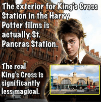 Yer a fraud, 'Arry.: The exterior for King's Cross  Station in the Hart  Potter films is  actually St.  Pancras Station  The rea  King's Cross is  significantly  lessmagical Yer a fraud, 'Arry.