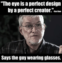 CW Brown: The eye a perfect design  by a perfect creator. Ken Ham  Says the guy wearing glasses. CW Brown
