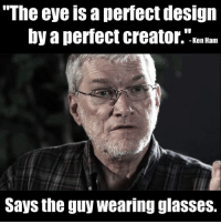 Check out our secular apparel shop! http://wflatheism.spreadshirt.com/: The eye a perfect design  by a perfect creator. Ken Ham  Says the guy wearing glasses. Check out our secular apparel shop! http://wflatheism.spreadshirt.com/