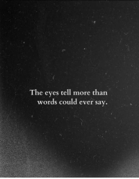More Than Words, Words, and More: The eyes tell more than  words could ever say.