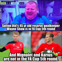 Memes, 🤖, and Fa Cup: THE FA CUP 4TH ROUND  UTTON 0-0 LEEDS  34:02  Sutton Utd's 45 yr old reserve goalkeeper  Wayne Shaw isin FA Cup 5th round  Garuda Indones  And Mignolet and Karius  are not in the FA Cup 5th round Via: The LAD Football