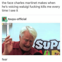 facee: the face charles martinet makes when  he's voicing waluigi fucking kills me every  time l see it  tsuyu-official  SUP  is  fear