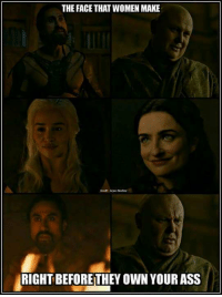True story #GameOfThrones https://t.co/sD23JALofF: THE FACE THAT WOMEN MAKE  RIGHT BEFORE THEY OWN YOUR ASS True story #GameOfThrones https://t.co/sD23JALofF