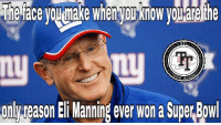 Eli Manning, Memes, and Nfl: The face VOUimake When VOU KnoW VOU are the  NFL  onlvireason Eli Manning ever won a Super Bowl I mean if we are honest with ourselves the only reason the Giants won their last two Super Bowls is Tom Coughlin. Give the credit to the right person. Without Coughlin, Eli is 💩. #MasterChief29