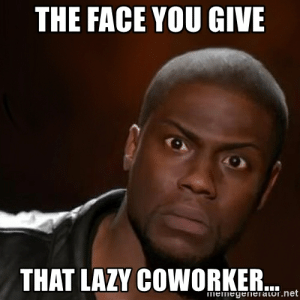 Kevin Hart, Lazy, and Meme: THE FACE YOU GIVE  THAT LAZY COWORKER  memegenerator.net The face you give that lazy coworker... - kevin hart nigga | Meme ...