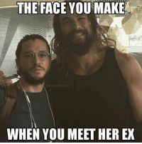 Ex's, Memes, and Jon Snow: THE FACE YOU MAKE  ThronesMemes  WHEN YOU MEET HER EX Jon Snow meets Khal Drogo #GameOfThrones https://t.co/LMj27hG0QX