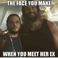 Her, Face, and Make: THE FACE YOU MAKE  ThronesMemes  WHEN YOU MEET HER EX