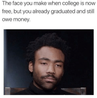 """I Got Wind Of This """"Free"""" College Shit & I Have Two Reactions One Is What's The Fucking Catch? Secondly If True I'm Salty As Fuck Cause I'm Still Paying Sallie Mae-Navient. 😑😑😂😂😂😂 pettypost pettyastheycome straightclownin hegotjokes jokesfordays itsjustjokespeople itsfunnytome funnyisfunny randomhumor: The face you make when college is now  free, but you already graduated and still  owe money. I Got Wind Of This """"Free"""" College Shit & I Have Two Reactions One Is What's The Fucking Catch? Secondly If True I'm Salty As Fuck Cause I'm Still Paying Sallie Mae-Navient. 😑😑😂😂😂😂 pettypost pettyastheycome straightclownin hegotjokes jokesfordays itsjustjokespeople itsfunnytome funnyisfunny randomhumor"""