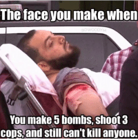 Memes, Failure, and 🤖: The face you make when  DWOODY14  You make bombs, shoot 3  cops, and  still can't killanyone. Failure at being a terrorist dirtbag.