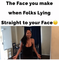 Fake, Memes, and Tag Someone: The Face you make  when Folks Lying  Straight to your Face The Face you make when Folks LYING Straight to your Face!😑LoL TAG someone if you've met someone like this! @hollywoodkp @yanira_pache talk fake juhahnjones