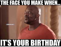 Memes, Shaq, and 🤖: THE FACE YOU MAKE WHEN  ONBAMEMES  IT'S YOUR BIRTHDAY Happy birthday, Shaq! ... happy birthday happybirthday shaq nba meme memes nbamemes