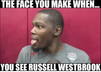 THE FACE YOU MAKE WHEN  ONBAMEMES  YOU SEE RUSSELL WESTBROOK Hide yo kids, hide yo wife.