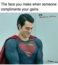 Face, The Face, and The Face You Make: The face you make when someone  compliments your gains  @IG  Then Gainz Official Oh stop it.