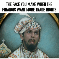 India, East India Company, and Mad Mughal: THE FACE YOU MAKE WHEN THE  FIRANGIS WANT MORE TRADE RIGHTS East India Company? Shoo!  ~ Birbal