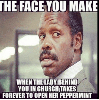 submission from @annae1196! church: THE FACE YOU MAKE  WHEN THE LADY BEHIND  YOU INCHURCHITAKES  FOREVER TO OPEN HER PEPPERMINT submission from @annae1196! church