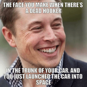 Winner winner chicken dinner by J_Man2743 FOLLOW 4 MORE MEMES.: THE FACE YOU MAKE WHEN THERE'S  A DEAD HOOKER  IN THE TRUNK OF YOUR CAR, AND  YOU JUST LAUNCHED THE CAR INTO  SPACE Winner winner chicken dinner by J_Man2743 FOLLOW 4 MORE MEMES.