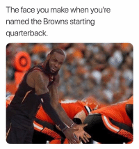 Sports, Browns, and Face: The face you make when you're  named the Browns starting  quarterback. TAG a Browns fan 😂