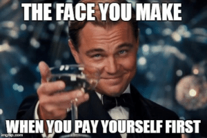 19 Funny Money Meme That Give You Expensive Smile | MemesBoy: THE FACE YOUMAKE  WHEN YOU PAY YOURSELF FIRST  imgfiip.com 19 Funny Money Meme That Give You Expensive Smile | MemesBoy