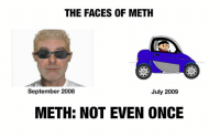 2009: THE FACES OF METH  September 2008  July 2009  METH: NOT EVEN ONCE