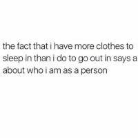 Clothes, Life, and Queen: the fact that i have more clothes to  sleep in than i do to go out in says a  about who i am as a person Day in the life of a nap queen