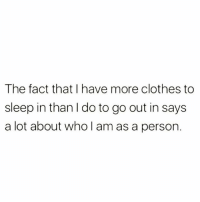 Clothes, Game, and Girl Memes: The fact that I have more clothes to  sleep in than l do to go out in says  a lot about who l am as a person. PJ game on point @mystylesays