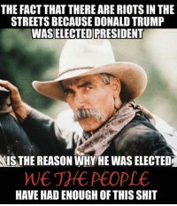 Guns, Memes, and Police: THE FACT THAT THERE ARE RIOTSIN THE  STREETSBECAUSE DONALD TRUMP  WASELECTEDRRESIDENT  IS THE REASON WHY HE WAS ELECTED  PEOPLE  HAVE HADENOUGH OF THIS SHIT Elected fair and square. We go by Electoral vote, not popular vote for the office of the presidency. Learn the Constitution. Article 2 Section 1 and the 12th Amendment expands on it.  Peaceful protests as outlined under our First Amendment is not setting fires, vandalizing buildings, destroying other peoples businesses or property or rioting.   www.eastbaytimes.com/2016/11/09/bay-area-protesters-rail-against-donald-trump-presidency-set-fires-vandalize-buildings  http://www.guns.com/2016/11/11/portland-police-declare-protest-a-riot-after-violence-destruction-ensues/  UPDATE: Trump wins popular vote, as well. Projected by CNN. www.chicksontheright.com/sorry-liberals-donald-trump-actually-won-the-popular-vote