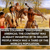 "Memes, 🤖, and Columbus: The FACTS bibl  WHEN COLUMBUS DISCOVERED"" THE  AMERICAS, THE CONTINENT WAS  ALREADY INHABITED BY 90 MILLION  PEOPLE WHICH WAS A THIRD OF THE  WORLD'S POPULATION Wow 😮"