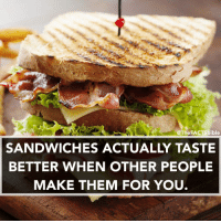 Facts, Memes, and Bible: @The FACTS bible  SANDWICHES ACTUALLY TASTE  BETTER WHEN OTHER PEOPLE  MAKE THEM FOR YOU. Tag someone who should make you a sandwich 🍴