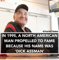 Memes, Gas Station, and 🤖: @The FACTSbible  IN 1995, A NORTH AMERICAN  MAN PROPELLED TO FAME  BECAUSE HIS NAME WAS  DICK ASS MAN He was a Gas Station employee who lived in Canada 🇨🇦.