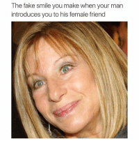 barbrastreisand barbrameme meme funnymeme funnyface funnygirl hellogorgeous: The fake smile you make when your man  introduces you to his female friend barbrastreisand barbrameme meme funnymeme funnyface funnygirl hellogorgeous