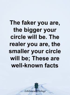 Facts, Memes, and 🤖: The faker you are,  the bigger your  circle will be. The  realer you are, the  smaller your circle  will be; These are  well-known facts  LifeLearne Feelings