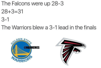 Never forget. ... warriors falcons cavs patriots nba nfl football basketball funny meme memes nbamemes nflmemes superbowl: The Falcons were up up 28-3  The 28+3-31  3-1  The Warriors blew a 3-1 lead in the finals  DEN  S  @NBAMEMES  ARRIO Never forget. ... warriors falcons cavs patriots nba nfl football basketball funny meme memes nbamemes nflmemes superbowl