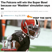 """😏: The Falcons will win the Super Bowl  because our """"Madden' simulation says  SO  Lots of crazy things can happen when you simulate the entire 2016 NFL season in a video  game  by Will Brinson  awalerinson Aug 29, 2016  PEEP THE DATE  CBSSports  SUPER BOWL 😏"""