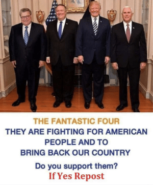 Does this shit count?: THE FANTASTIC FOUR  THEY ARE FIGHTING FOR AMERICAN  PEOPLE AND TO  BRING BACK OUR COUNTRY  Do you support them?  If Yes Repost Does this shit count?
