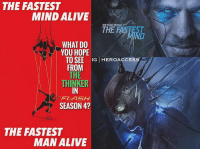 Alive, Memes, and Good: THE FASTEST  MIND ALIVE  THE FLASH SEASON  THE FASTEST  NO  WHAT DO  YOU HOPE  TO SEE IG HEROACCESS  FROM  THINKER  IN  FLASH  SEASON 4?  THE FASTEST  MAN ALIVE I'm honestly just happy that we're not getting ANOTHER speedster villain on the show. It's good that they're changing things up. But what do you hope to see from TheThinker in TheFlash Season 4?~ Lopro⚡️