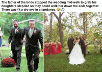 Family, Love, and Memes: The father of the bride stopped the wedding mid-walk to grab his  daughters stepdad so they could walk her down the aisle together.  There wasn't a dry eye in attendance.  Delia D Blackburn zoIS There is no greater bond than family love <3