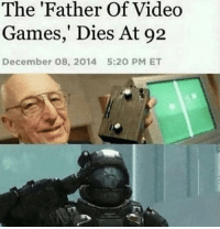 danktoday:  Can we get an F 😢 by Disvoid MORE MEMES  F: The 'Father Of Video  Games,' Dies At 92  December 08, 2014  5:20 PM ET danktoday:  Can we get an F 😢 by Disvoid MORE MEMES  F