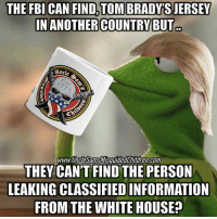 Memes, 🤖, and Page: THE FBI CAN FIND TOM BRADY'S JERSEY  IN ANOTHER COUNTRY BUT  WWW Uncle Sams Misguided Children com  THEY CANT FIND THE PERSON  LEAKING CLASSIFIED INFORMATION  FROM THE WHITE HOUSE 🇺🇸 We the people must unite against all the globalist 👊🏽😎👍🏽 UncleSamsMisguidedChildren 🇺🇸 Check out our store. Link in bio. 🇺🇸 LIKE our Facebook page Fb.Com-UncleSamsMisguidedChildren.Net 🇺🇸 Subscribe to our YouTube Channel youtube.com-channel-UC-5fbO9oT3SKREKe2pBFK8A 🇺🇸 Visit our website for more News and Information. 🇺🇸 www.UncleSamsMisguidedChildren.com 🇺🇸 Tag your Friends and Join our Fam @unclesamsmisguidedchildren @unclesamsmisguidedchildren TrumpTrain Murica MisguidedLife PewPewLife 2A Military MolonLabe tactical veteran Veterans Gun Ammo USMC Grunt AllLivesMatter freedom murica merica secondamendment backtheblue oathkeeper sheepdog biker donttreadonme 2ndamendment MAGA