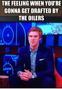 oilers: THE FEELING WHEN YOURE  GONNA GET DRAFTED BY  THE OILERS  ANT  CEMAN