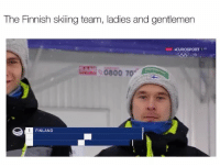 Dude, God, and Memes: The Finnish skiing team, ladies and gentlemen  AN0  800 70  FINLAND Last dude is a legend oh my god