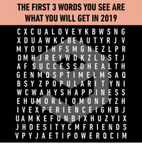 9gag, Memes, and Yo: THE FIRST 3 WORDS YOU SEE ARE  WHAT YOU WILL GET IN 2019  CXCUALOVEYK B WSNG  M YO UTHFS M GNEZLPR  DM HJREYWDKZLUSTJ  A F SU CCES SDHEALTH  GENM QSPTIMELM S AQ  B SY ZPOPU LARIT YN  WCWAHYSHAPPINESS  E H UM ORLI O MONEYZH  IVEXPERIEN C EIGH BJ  UA MKEFUNBIXH UZYIX  JHOESITYCMFRIENDS  VPYJAETIP OWERQCIM Wish y'all a fruitful 2019!⠀ happynewyear 2019 9gag